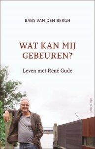 Wat kan mij gebeuren; leven met René Gude